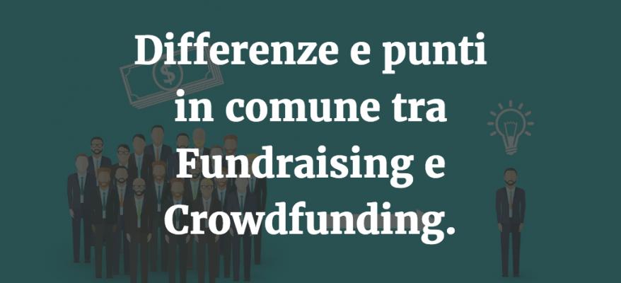 Differenze e punti in comune tra Fundraising e Crowdfunding.